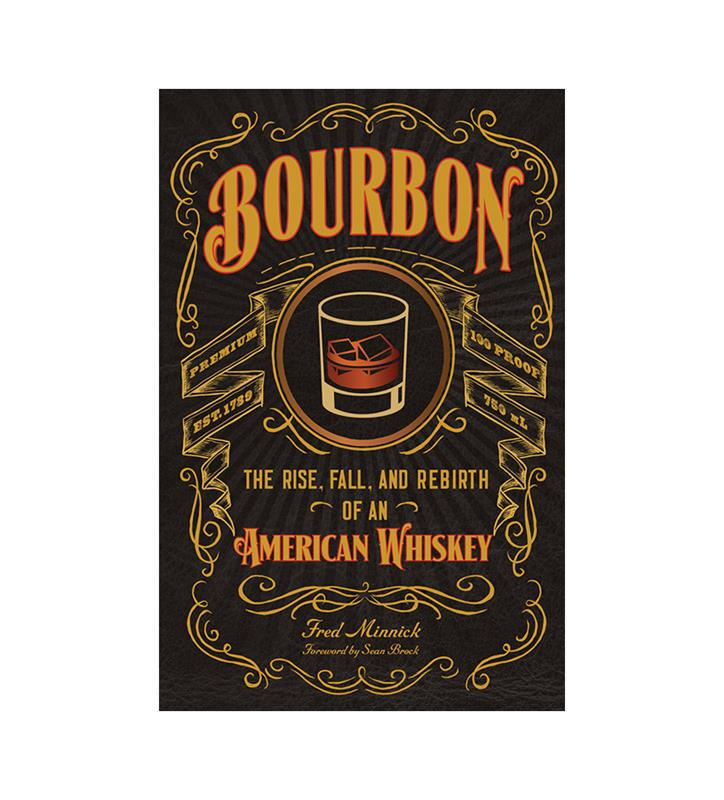 """Bourbon""The Rise Fall and Rebirth by Fred Minnick"